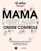 Mama heeft alles (bijna, maar nooit helemaal, niet echt) onder controle