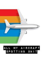 All My Aircraft Spotting Shit