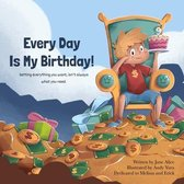 Every Day Is My Birthday!