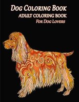 Dog Coloring Book Adult Coloring Book For Dog Lovers: Really Relaxing Dogs Coloring Pages For Girls And Boys