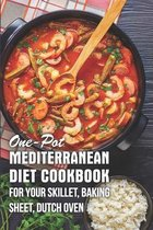 One-pot Mediterranean Diet Cookbook For Your Skillet, Baking Sheet, Dutch Oven