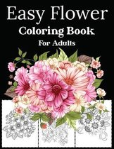 Easy Flower Coloring Book For Adults: Beautiful Easy Flower Adult Coloring Book with Fun, Easy, and Relaxing Coloring Book