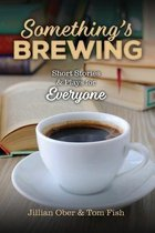 Something's Brewing: Short Stories and Plays for Everyone