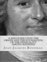 A Discourse Upon the Origin and the Foundation of the Inequality Among Mankind