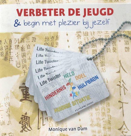 VERBETER DE JEUGD & begin met plezier bij jezelf - M. van Dam |