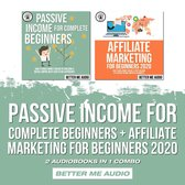 Passive Income for Complete Beginners + Affiliate Marketing for Beginners 2020: 2 Audiobooks in 1 Combo