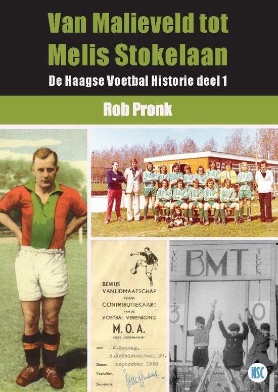 De Haagse Voetbal Historie 1 - Van Malieveld tot Melis Stokelaan - Rob Pronk |