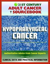 21st Century Adult Cancer Sourcebook: Hypopharyngeal Cancer - Clinical Data for Patients, Families, and Physicians