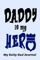 Daddy is My Hero My Daily Dad Journal