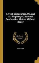 A Text-Book on Gas, Oil, and Air Engines; Or, Internal Combustion Motors Without Boiler