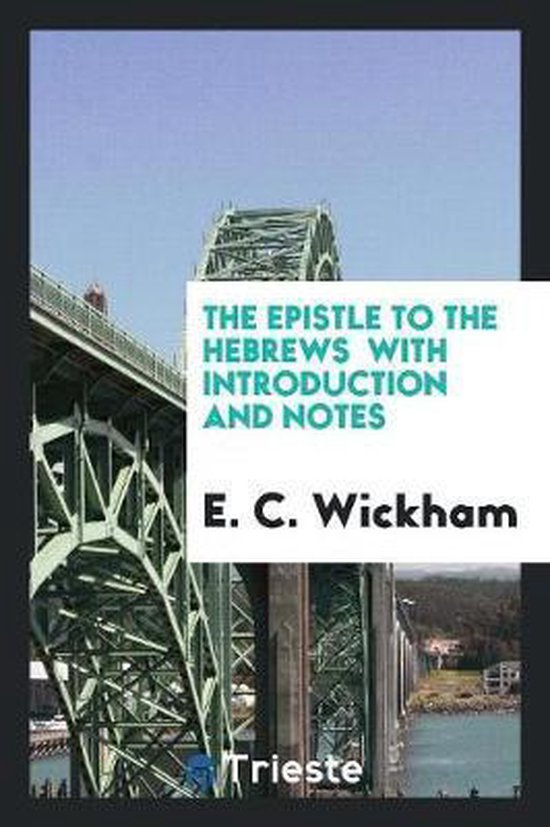 The Epistle to the Hebrews with Introduction and Notes