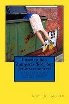 Boek cover I Used to Be a Dumpster Diver But Jesus Set Me Free! van Scott Robert Arnold