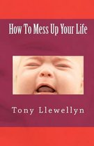How to Mess Up Your Life