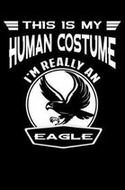 This Is My Human Costume I'm Really An Eagle
