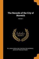 The Records of the City of Norwich; Volume 1