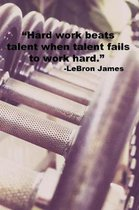 Hard work beats talent when talent fails to work hard.