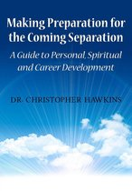 Making Preparation for the Coming Separation: A Guide to Personal, Spiritual and Career Development