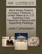 Mobil Alaska Pipeline Company, Petitioner, V. United States et al. U.S. Supreme Court Transcript of Record with Supporting Pleadings