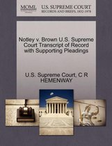 Notley V. Brown U.S. Supreme Court Transcript of Record with Supporting Pleadings