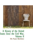 A History of the United States Since the Civil War, Volume II
