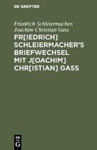 Fr[iedrich] Schleiermacherʹs Briefwechsel mit J[oachim] Chr[istian] Gass