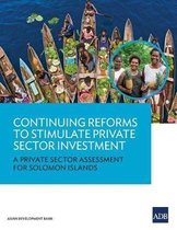 Continuing Reforms to Stimulate Private Sector Investment- A Private Sector Assessment for Solomon Islands