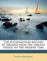 The Ecclesiastical History of Ireland from the Earliest Period to the Present Time Volume 2