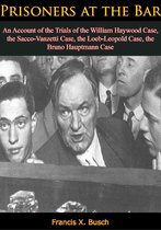 Prisoners at the Bar: An Account of the Trials of the William Haywood Case,