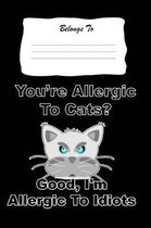 You're Allergic to Cats? Good I'm Allergic to Idiots
