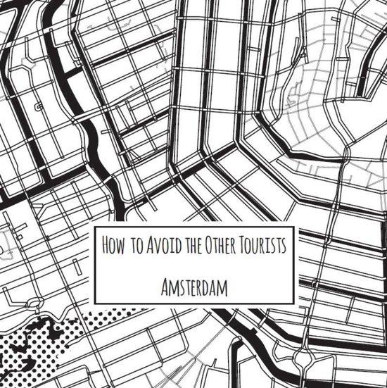 Boek cover How to avoid the other tourists Amsterdam van Nina van der Weiden (Paperback)