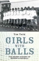 Girls with Balls - The Secret History of Women's Football