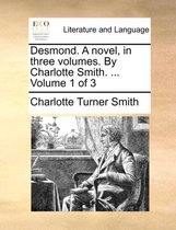 Desmond. a Novel, in Three Volumes. by Charlotte Smith. ... Volume 1 of 3