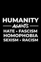 Humanity Against Hate Fascism Homophobia Sexism Racism