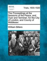 The Proceedings at the Sessions of the Peace, and Oyer and Terminer, for the City of London, and County of Middlesex