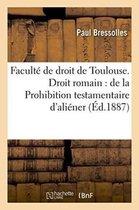 Faculte de droit de Toulouse. Droit romain, de la Prohibition testamentaire d'aliener extra familiam