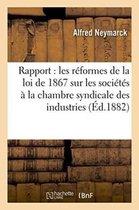 Rapport sur les reformes de la loi de 1867 sur les societes, a la chambre syndicale des industries