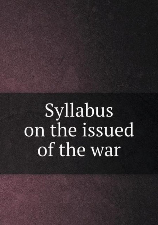 Syllabus on the Issued of the War