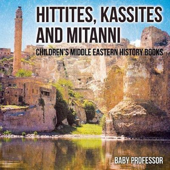 Hittites, Kassites and Mitanni Children's Middle Eastern History Books