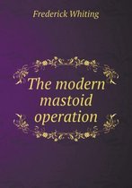 The Modern Mastoid Operation