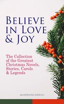 Boek cover Believe in Love & Joy: The Collection of the Greatest Christmas Novels, Stories, Carols & Legends (Illustrated Edition) van O. Henry (Onbekend)