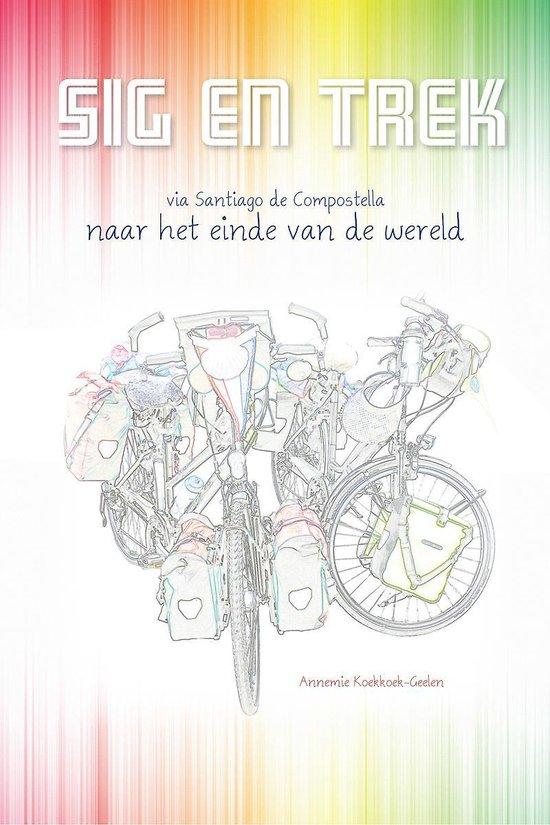 Sig en trek via santiago de compostella naar het einde van de wereld - Annemie Koekkoek-Geelen | Fthsonline.com