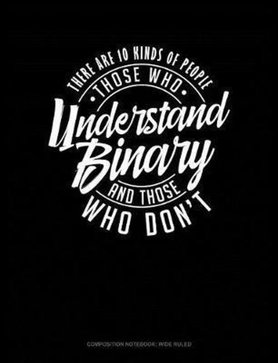 There Are 10 Kinds of People Those Who Understand Binary and Those Who Don't