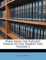 Paris from the Earliest Period to the Present Day, Volume 3