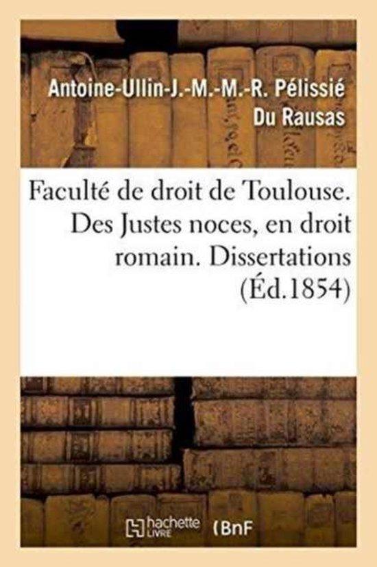 Faculte de droit de Toulouse. Des Justes noces, en droit romain. Dissertations pour le doctorat