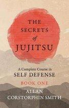 The Secrets of Jujitsu - A Complete Course in Self Defense - Book One