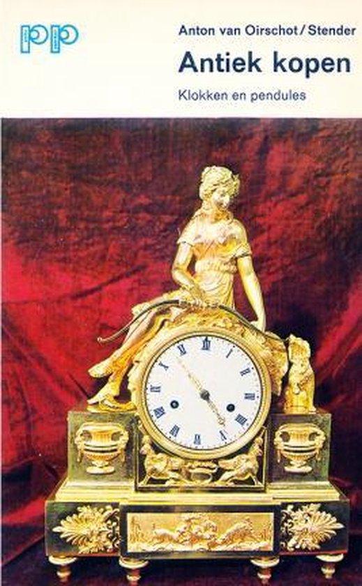 Antiek kopen klokken en pendules - Anton van Oirschot, F. J. A. Stender pdf epub