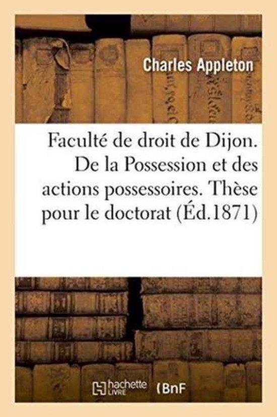 Faculte de Droit de Dijon. de la Possession Et Des Actions Possessoires. These Pour Le Doctorat