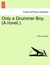 Only a Drummer Boy. (a Novel.)
