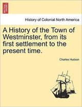 A History of the Town of Westminster, from Its First Settlement to the Present Time.