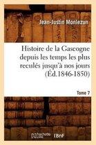Histoire de la Gascogne Depuis Les Temps Les Plus Recul s Jusqu' Nos Jours. Tome 7 ( d.1846-1850)